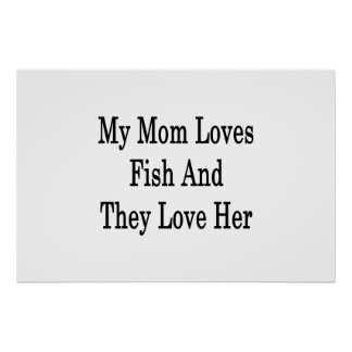 My Mom Loves Fish And They Love Her Print