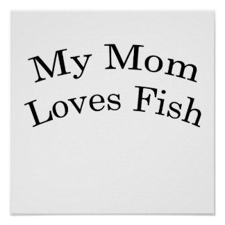 My Mom Loves Fish Poster