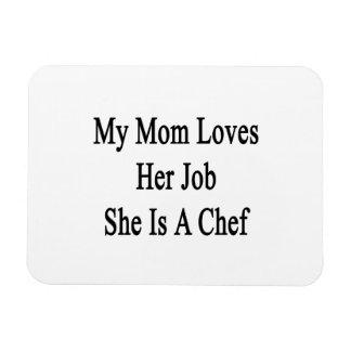 My Mom Loves Her Job She Is A Chef Rectangular Magnets