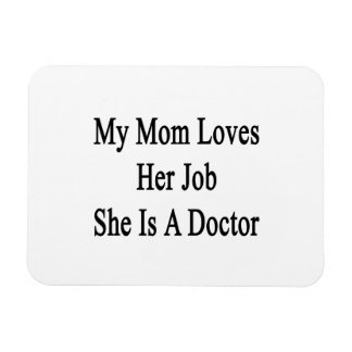 My Mom Loves Her Job She Is A Doctor Vinyl Magnets