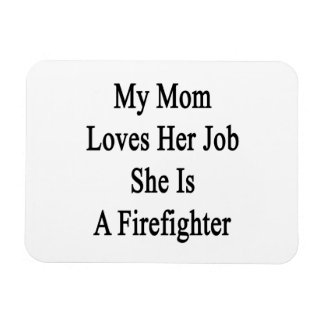 My Mom Loves Her Job She Is A Firefighter Flexible Magnets