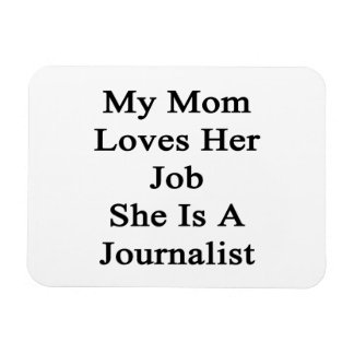 My Mom Loves Her Job She Is A Journalist Vinyl Magnets