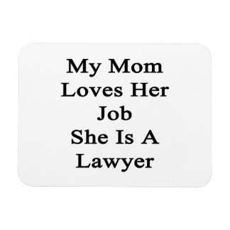 My Mom Loves Her Job She Is A Lawyer Rectangular Magnets