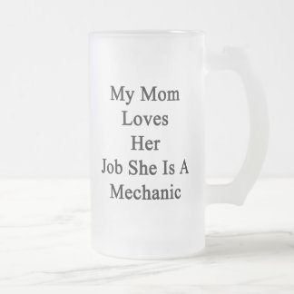My Mom Loves Her Job She Is A Mechanic 16 Oz Frosted Glass Beer Mug