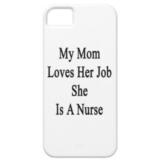 My Mom Loves Her Job She Is A Nurse iPhone 5 Cases