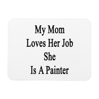 My Mom Loves Her Job She Is A Painter Rectangle Magnet