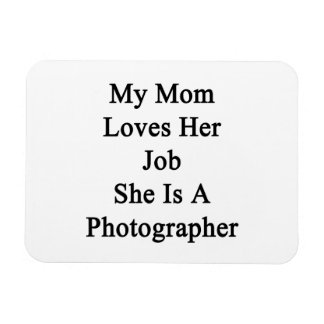 My Mom Loves Her Job She Is A Photographer Vinyl Magnets