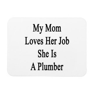 My Mom Loves Her Job She Is A Plumber Flexible Magnets