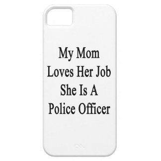 My Mom Loves Her Job She Is A Police Officer iPhone 5 Covers
