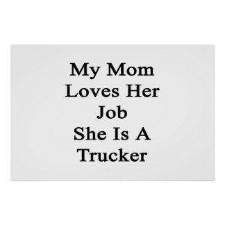 My Mom Loves Her Job She Is A Trucker Posters