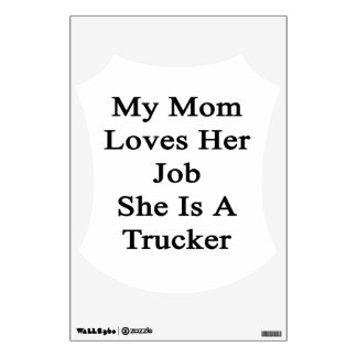 My Mom Loves Her Job She Is A Trucker Wall Decals