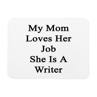 My Mom Loves Her Job She Is A Writer Flexible Magnets