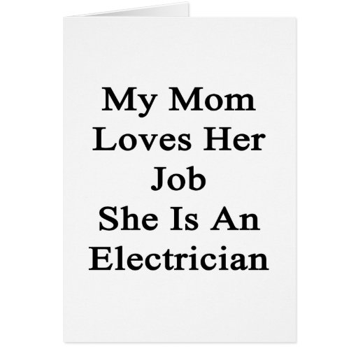 My Mom Loves Her Job She Is An Electrician Cards