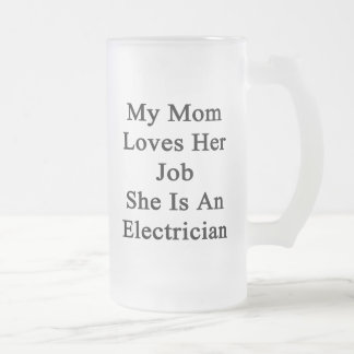 My Mom Loves Her Job She Is An Electrician Mug