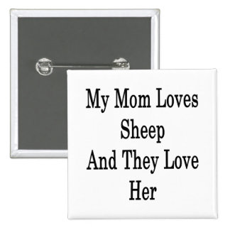 My Mom Loves Sheep And They Love Her Pinback Button