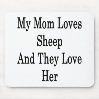 My Mom Loves Sheep And They Love Her Mousepad
