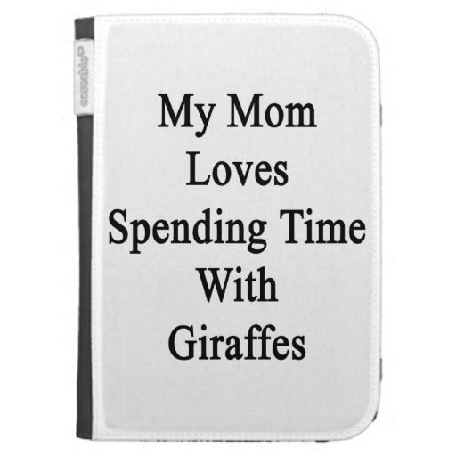 My Mom Loves Spending Time With Giraffes Cases For The Kindle