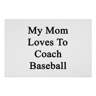 My Mom Loves To Coach Baseball Poster