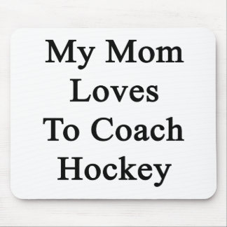 My Mom Loves To Coach Hockey Mouse Pad