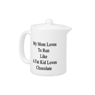 My Mom Loves To Run Like A Fat Kid Loves Chocolate