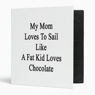 My Mom Loves To Sail Like A Fat Kid Loves Chocolat 3 Ring Binders