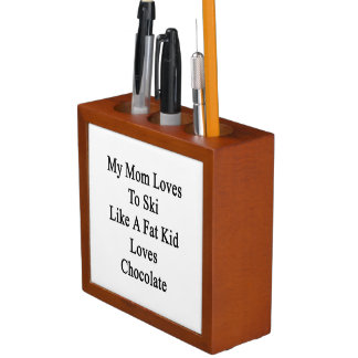 My Mom Loves To Ski Like A Fat Kid Loves Chocolate Desk Organizer