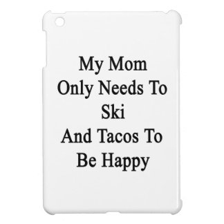 My Mom Only Needs To Ski And Tacos To Be Happy Cover For The iPad Mini