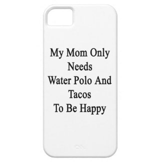 My Mom Only Needs Water Polo And Tacos To Be Happy iPhone SE/5/5s Case