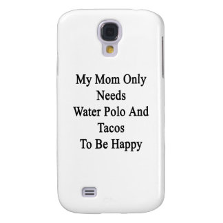 My Mom Only Needs Water Polo And Tacos To Be Happy Samsung Galaxy S4 Cover