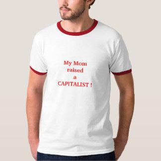 MY MOM RAISED A CAPITALIST! T-Shirt