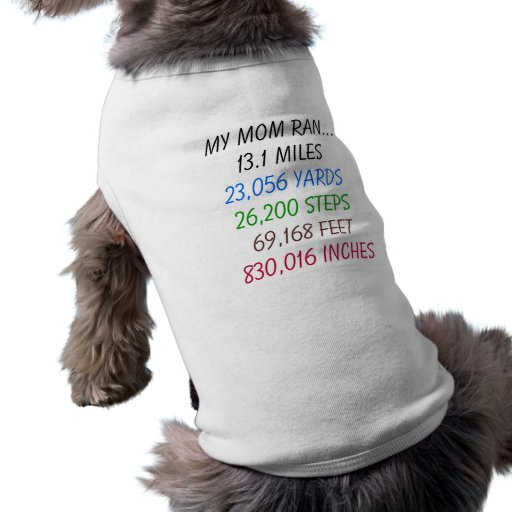 My Mom Ran 13.1 Miles Doggie T Shirt