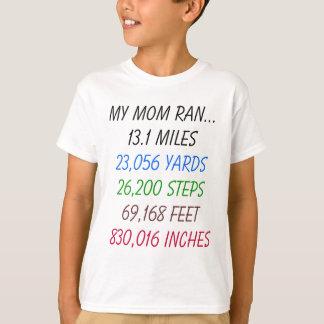 My Mom Ran 13.1 Miles T-Shirt