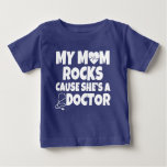 My Mom Rocks cause she's a Doctor funny baby shirt