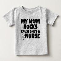 My Mom rocks cause she's a Nurse baby shirt