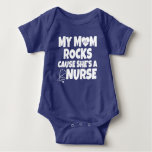 My Mom Rocks cause She's a Nurse baby T Shirt