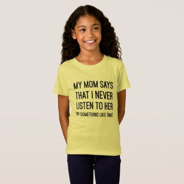 USA Themed My mom said I never listen to her or something T-Shirt
