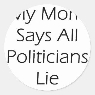 My Mom Says All Politicians Lie Sticker