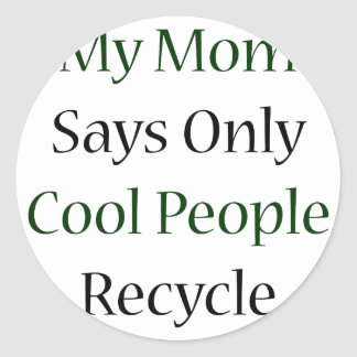 My Mom Says Only Cool People Recycle Stickers