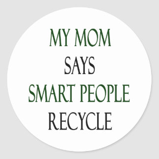 My Mom Says Smart People Recycle Round Sticker