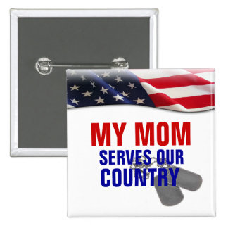 My Mom Serves Our Country Pin