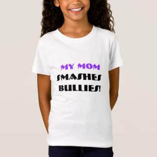 My mom smashes bullies T-Shirt