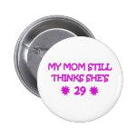 My Mom still thinks She's 29 Button