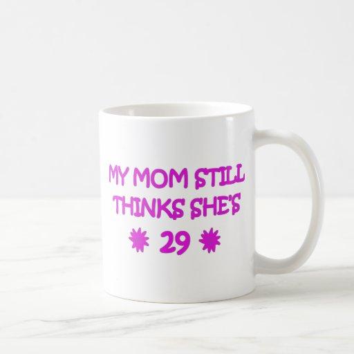 My Mom still thinks She's 29 Coffee Mug