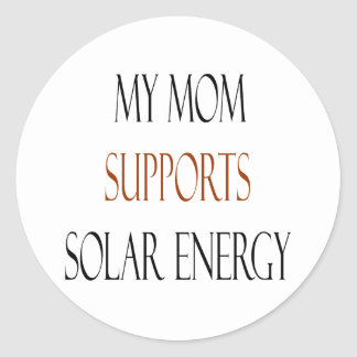 My Mom Supports Solar Energy Classic Round Sticker