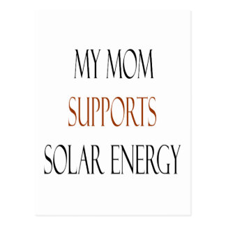 My Mom Supports Solar Energy Postcard