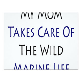 My Mom Takes Care Of The Wild Marine Life 4.25x5.5 Paper Invitation Card