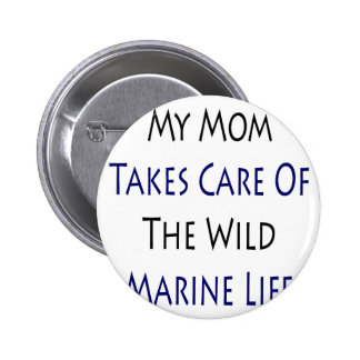 My Mom Takes Care Of The Wild Marine Life Pins