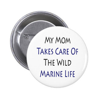 My Mom Takes Care Of The Wild Marine Life Button