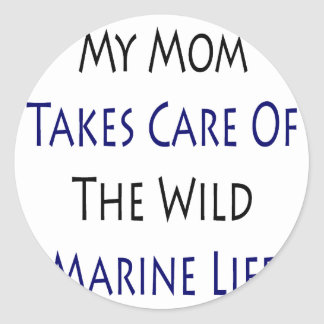My Mom Takes Care Of The Wild Marine Life Sticker
