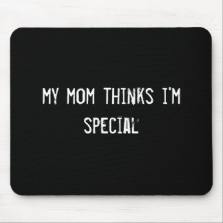 my mom thinks i m special mouse mat
